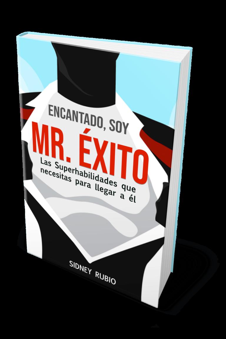Ebook: Encantado, soy Mr. Éxito. Las superhabilidades que necesitas para llegar a él. Escrito por Sidney Rubio