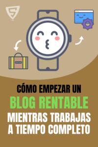 Cómo empezar un blog rentable mientras trabajas a tiempo completo