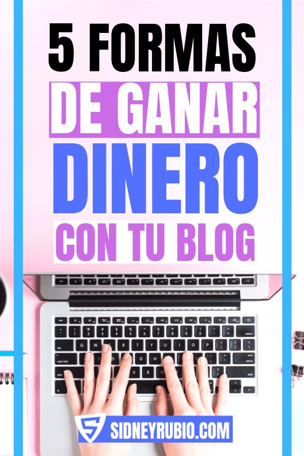 5 formas de ganar dinero con tu blog. Haz un negocio rentable monetizando tu blog