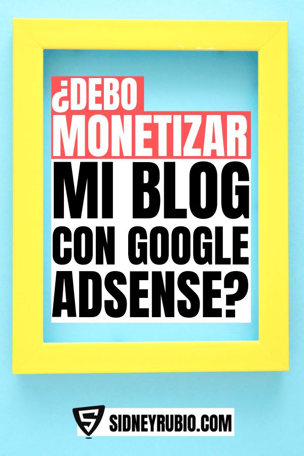 ¿Debo monetizar mi blog con Adsense? Consejos para monetizar tu blog