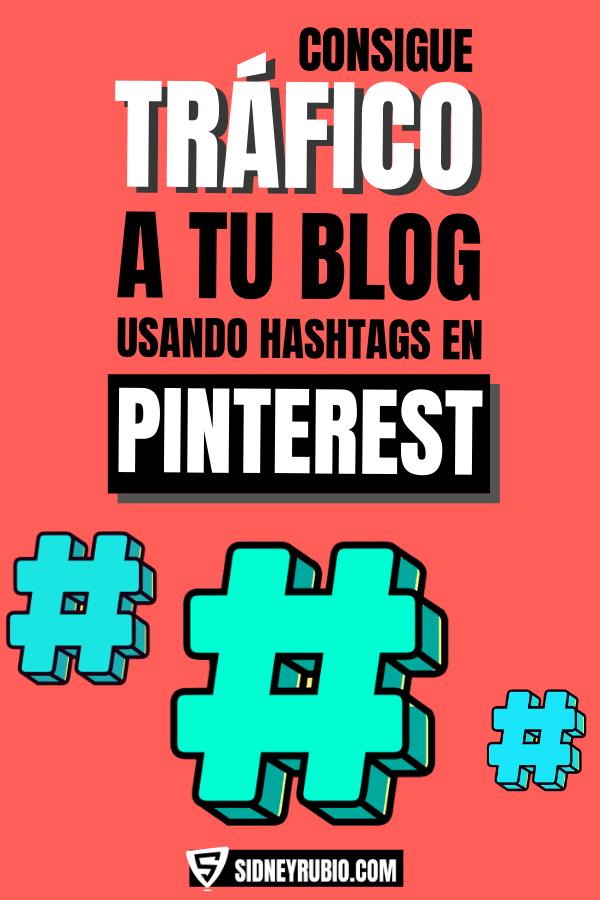 Consigue tráfico a tu blog usando hashtags en Pinterest - Cómo conseguir visitas en tu blog - Sidney Rubio