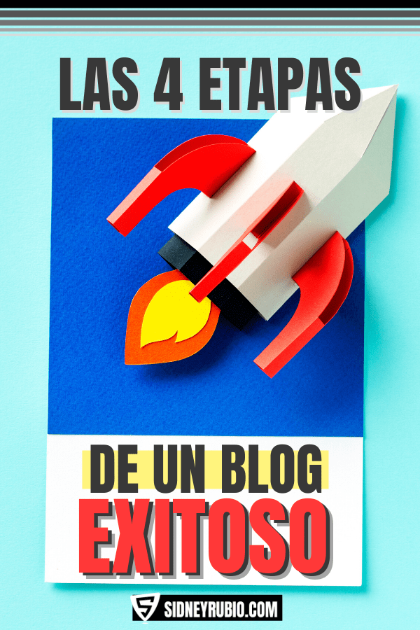 Las 4 etapas de un blog exitoso. Aprende a crear un negocio online. Por Sidney Rubio